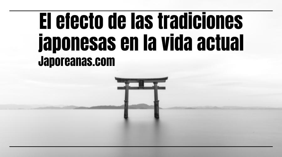 El efecto de las tradiciones japonesas en la vida actual
