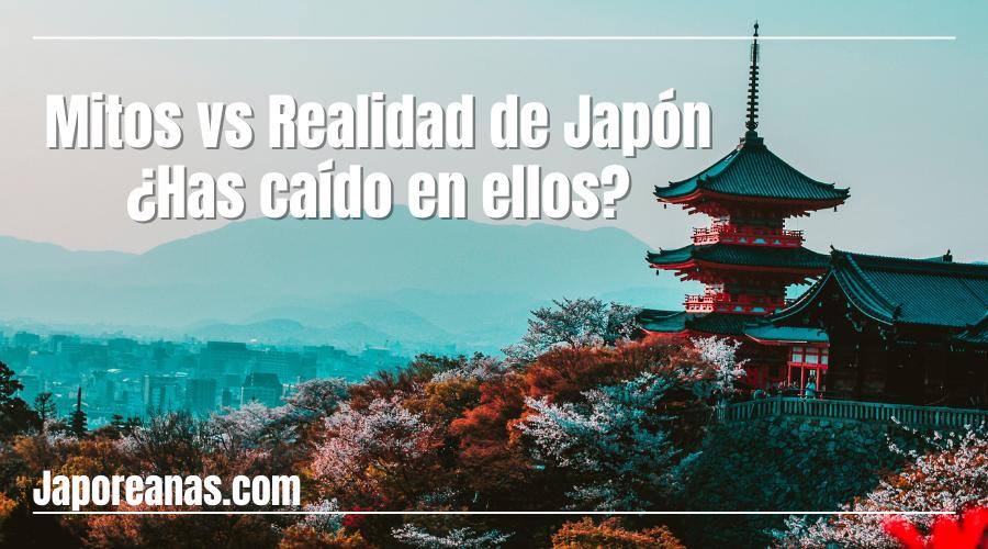 Mitos vs Realidad de Japón